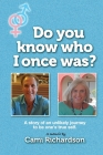 Do You Know Who I Once Was?: A story of an unlikely journey to become one's true self! Cover Image