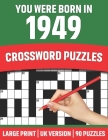 You Were Born In 1949: Crossword Puzzles: Crossword Puzzle Book For All Word Games Lover Seniors And Adults Who Were Born In 1949 With Soluti Cover Image