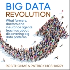 Big Data Revolution Lib/E: What Farmers, Doctors and Insurance Agents Teach Us about Discovering Big Data Patterns Cover Image