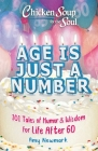 Chicken Soup for the Soul: Age Is Just a Number : 101 Stories of Humor & Wisdom for Life After 60 Cover Image