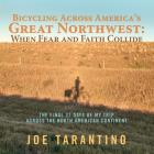 Bicycling Across America's Great Northwest: When Fear and Faith Collide: The Final 31 Days of My Trip Across the North American Continent Cover Image