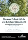 Mesurer l'Effectivité Du Droit de l'Environnement: Des Indicateurs Juridiques Au Service Du Développement Durable Cover Image