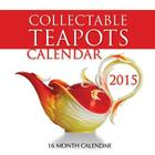 Collectable Teapots Calendar 2015: 16 Month Calendar Cover Image