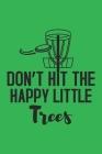 Don't Hit The Happy Little Trees: 120 Disc Golf Scorecards 6