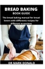 Bread Baking Book Guide: The bread baking manuals for bread lovers with different recipes for different occassions Cover Image