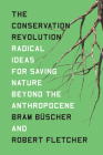 The Conservation Revolution: Radical Ideas for Saving Nature Beyond the Anthropocene Cover Image