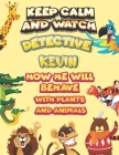 keep calm and watch detective Kevin how he will behave with plant and animals: A Gorgeous Coloring and Guessing Game Book for Kevin /gift for Kevin, t Cover Image