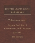 United States Code Annotated Title 4 Flag and Seal, Seat of Government, and The States 2020 Edition §§1 - 146 Cover Image