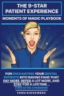 The 9-Star Patient Experience: MOMENTS OF MAGIC PLAYBOOK: For ENCHANTING Your DENTAL PATIENTS Into Raving Fans That Pay More, Refer A Lot More & Stay Cover Image