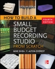 How to Build a Small Budget Recording Studio from Scratch 4/E Cover Image