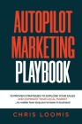 Autopilot Marketing Playbook: 10 PROVEN STRATEGIES TO EXPLODE YOUR SALES AND DOMINATE YOUR LOCAL MARKET...no matter how long you've been in business Cover Image