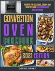 Convection Oven Cookbook: Recipes for Delicious, Crispy and Healthy Meals for Beginners and Advanced Cover Image