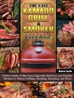 The Easy Kamado Grill & Smoker Cookbook: Perfect Guide of Big Green Egg with Delicious and Healthy Recipes to Master Grilling, Smoking, Roasting, and Cover Image