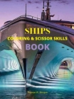 Ships Coloring and Scissor Skills Book: Discover a Unique Collection of Coloring Pages Relaxing Coloring and Activity Book with a Variety of Ships for Cover Image