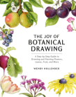 The Joy of Botanical Drawing: A Step-by-Step Guide to Drawing and Painting Flowers, Leaves, Fruit, and More Cover Image