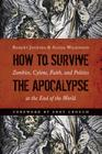 How to Survive the Apocalypse: Zombies, Cylons, Faith, and Politics at the End of the World Cover Image