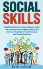 Social Skills: Build Confidence to Have a Conversation with Anyone by Managing Anxiety and Stress to Transform Your Personal and Prof Cover Image