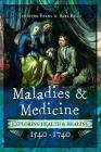 Maladies and Medicine: Exploring Health & Healing, 1540-1740 Cover Image