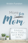 More for Mom: Living Your Whole and Holy Life Cover Image