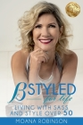 BSTYLED for Life: Living With Sass And Style Over 50 Cover Image