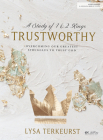 Trustworthy - Bible Study Book: Overcoming Our Greatest Struggles to Trust God Cover Image