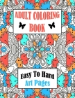 Adult Coloring Book Easy To Hard Art Pages: Frameable One Sided Large Sheets For Calm Relaxing Entertainment Cover Image