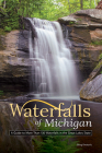 Waterfalls of Michigan: A Guide to More Than 130 Waterfalls in the Great Lakes State (Best Waterfalls by State) Cover Image