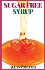 Sugar Free Syrup: The Ultimate Guide To Crеаtіng Balanced Cосktаіlѕ, аnd a Stk Cover Image