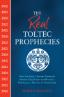 The Real Toltec Prophecies: How the Aztec Calendar Predicted Modern-Day Events and Reveals a Pathway to a New Era of Humankind Cover Image