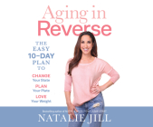 Aging in Reverse: The Easy 10-Day Plan to Change Your State, Plan Your Plate, Love Your Weight Cover Image