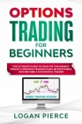 Options Trading for Beginners: The Ultimate Guide to Analyze the Market, Create a Winning Trading Plan, Be Profitable, and Become a Successful Trader Cover Image