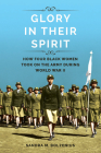 Glory in Their Spirit: How Four Black Women Took On the Army during World War II (Women, Gender, and Sexuality in American History) Cover Image