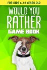 Would You Rather Game Book: For Kids 6-12 Years Old: 200+ Funny Jokes and Silly Scenarios for Children Cover Image