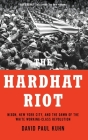 The Hardhat Riot: Nixon, New York City, and the Dawn of the White Working-Class Revolution Cover Image