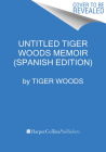 Untitled Tiger Woods Memoir (Spanish Edition) Cover Image