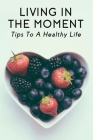 Living In The Moment: Tips To A Healthy Life: How To Connect With Your Partner On A Deeper Level Cover Image
