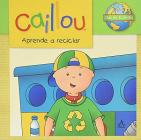 Caillou aprende a reciclar / Caillou Learns to Recycle (Caillou Ecology Club) Cover Image