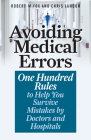 Avoiding Medical Errors: One Hundred Rules to Help You Survive Mistakes by Doctors and Hospitals Cover Image