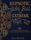 Hypnotic Gastric Band: Extreme Weight Loss Most Common Steps to Stay Fit for Life and Look Amazing Now with Hypnosis, Meditation and Affirmat Cover Image