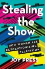 Stealing the Show: How Women Are Revolutionizing Television Cover Image