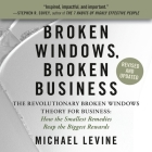 Broken Windows, Broken Business Lib/E: The Revolutionary Broken Windows Theory: How the Smallest Remedies Reap the Biggest Rewards Cover Image