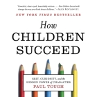How Children Succeed Lib/E: Grit, Curiosity, and the Hidden Power of Character Cover Image