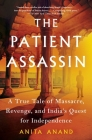 The Patient Assassin: A True Tale of Massacre, Revenge, and India's Quest for Independence Cover Image