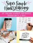 Super Simple Hand Lettering: 20 Traceable Alphabets, Easy Projects, Practice Sheets & More! Cover Image