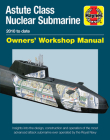 Astute Class Nuclear Submarine Owners' Workshop Manual: 2010 to date - Insights into the design, construction and operation of the most advanced attack submarine ever operated by the Royal Navy Cover Image