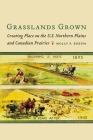 Grasslands Grown: Creating Place on the U.S. Northern Plains and Canadian Prairies Cover Image
