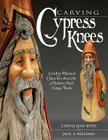Carving Cypress Knees: Creating Whimsical Characters from One of Nature's Most Unique Woods Cover Image
