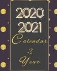 2020-2021 Calendar 2 Year: 24 Months, Daily Weekly Monthly Calendar Planner Academic Schedule Logbook With Insporational Quotes And Holiday. Cover Image