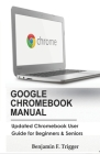 Google Chromebook Manual: Updated Chromebook User Guide for Beginners & Seniors Cover Image