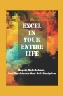 Excel In Your Entire Life: Regain Self-Believe, Self-Confidence And Self-Discipline: Feel To Motivate Cover Image
